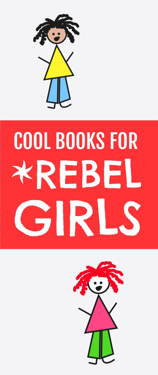 Cool books for rebel girls.