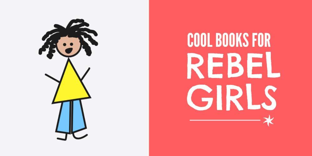 Cool books for rebel girls