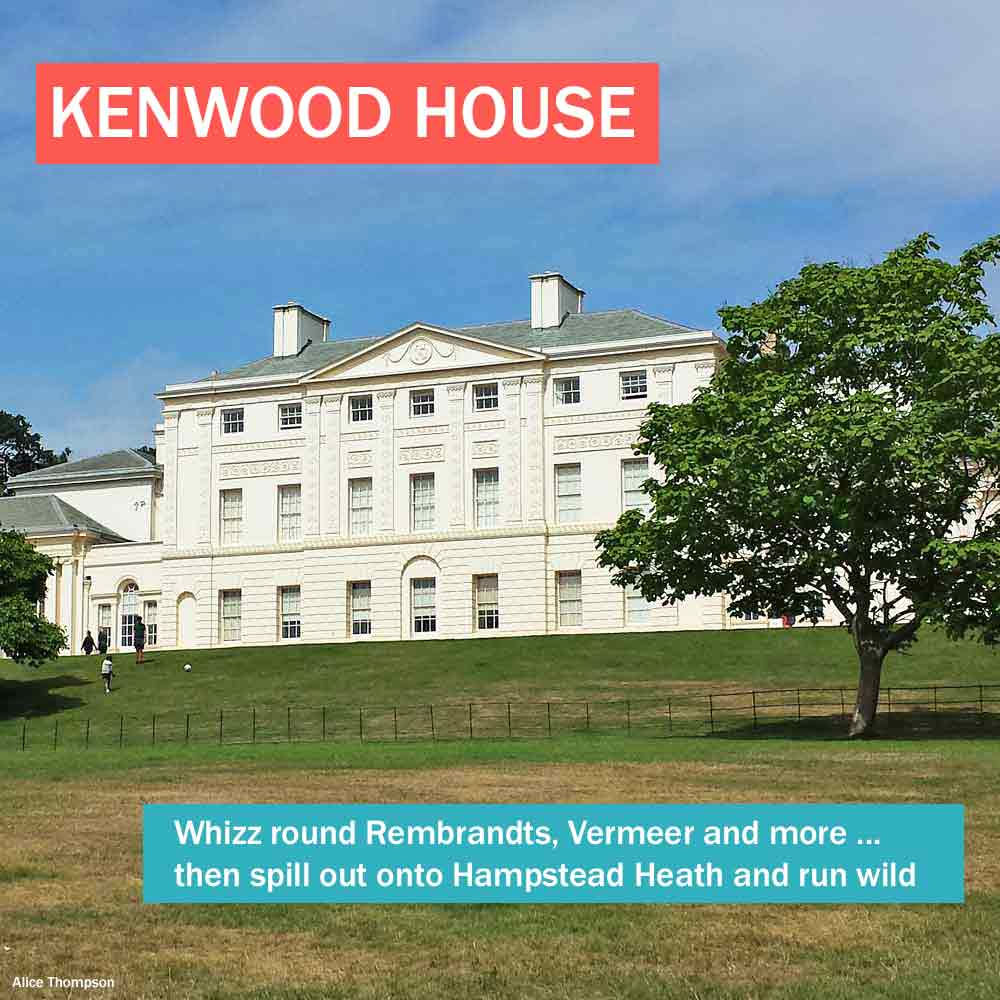 Kenwood House - whizz around the art in this beautiful north London historic house, then spill out onto Hampstead Heath and run wild