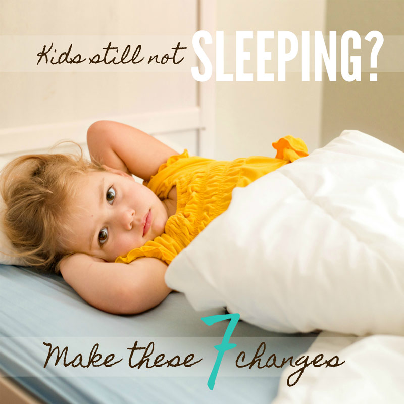 Kids still not sleeping - make these 7 changes