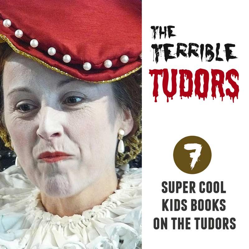 The Terrible Tudors - 7 super cool kids books all about the Tudors #kidsbook #kidshistory #tudors
