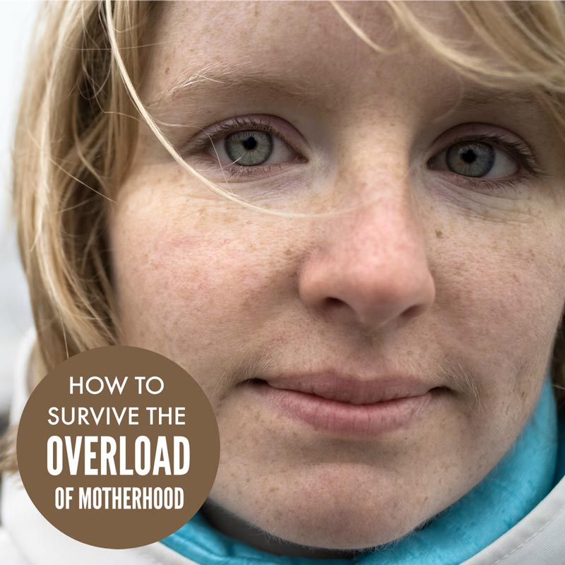 Survive the overload of motherhood