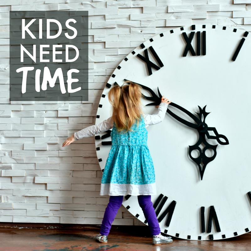 Kids need time