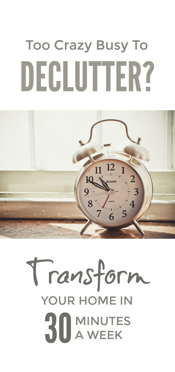 Too crazy busy to declutter? Declutter your whole home in 30 minutes a week #declutter #simplify #organize #tidy #mess