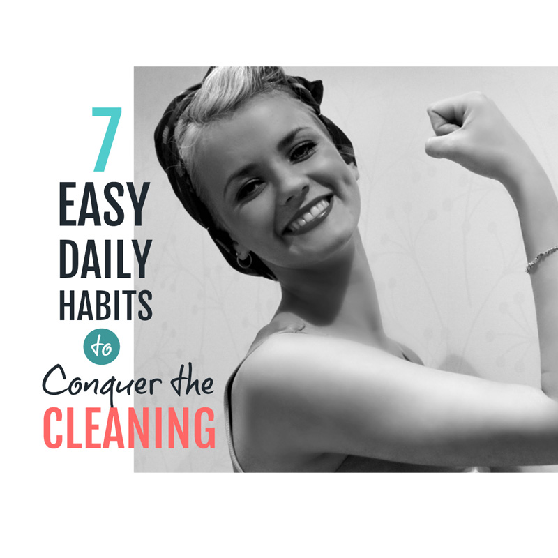 Easy daily cleaning habits - 7 simple ways to conquer the cleaning when it's out of control #cleaninghabits #cleaning #habits
