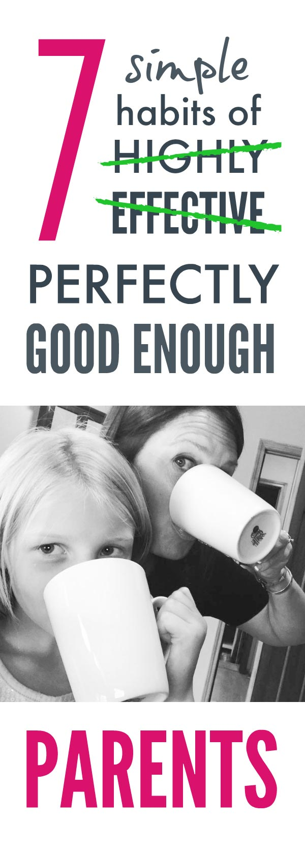 7 habits of perfectly good enough parents BECAUSE that's all we can ever hope to be ... #parenting #habits #parentinghabits