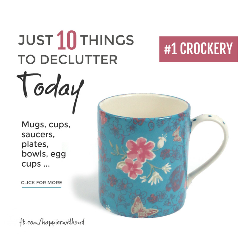 Why do we hold onto grotty, chipped cups and plates and marketing mugs we've always hated? Take a few minutes to look at the crockery in your kitchen cupboard and let go the stuff you don't love ... #just10things #declutter #happierwithout #simple #organize