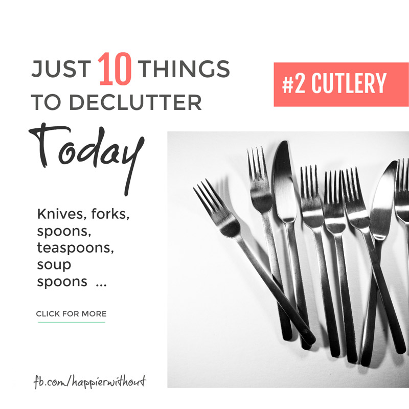 How much cutlery do you really need for everyday and entertaining? If you were really having a big party you could always borrow some. Take a few minutes today and declutter the cutlery you never use. #clutter #simplified #organized #just10things #happierwithout