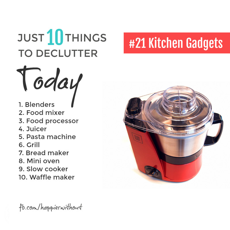 It's hard when we've spent so much money on them, but we're actually being wasteful by holding onto expensive kitchen gadgets other people could make better use of ... #clutter #organization #minimalism #happierwithout #just10things