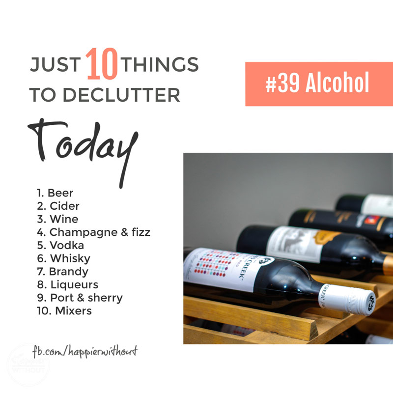 Declutter all those bottles of booze you are so never going to drink #declutter #just10things #happierwithout