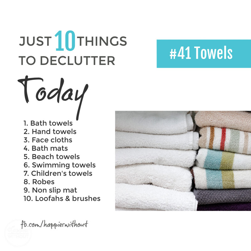 How many bathroom towels do we truly all need? Create space, cut waste and reduce laundry by holding on to just two each ... #declutter #happierwithout #just10things