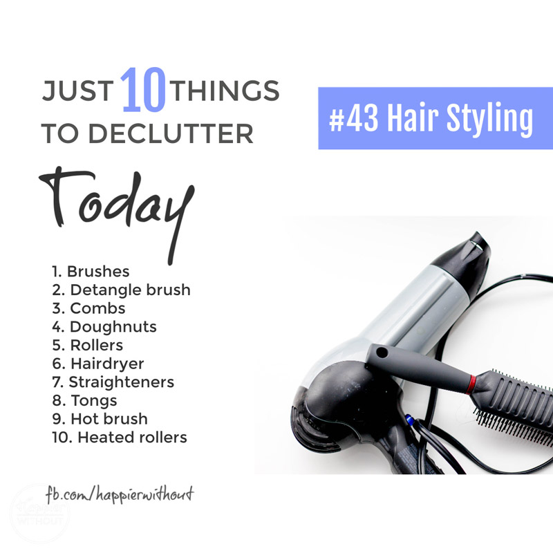 Declutter all those brushes and combs and dryers and curlers and straighteners you're just not using that are cluttering up your bedroom and bathroom #declutter #just10things #happierwithout
