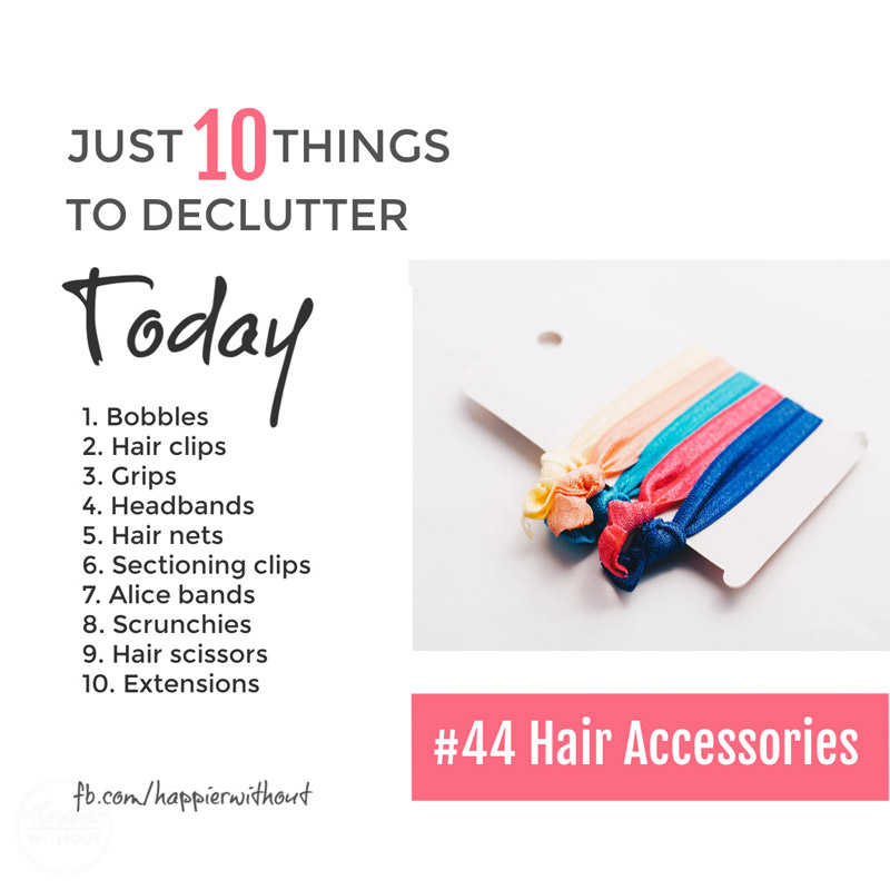 They may seem small but that big jumble of hair accessories in which you can never find a decent bobble and clip actually adds to your stress every day. Declutter the jumble and enjoy the space. #declutter #just10things #happierwithout