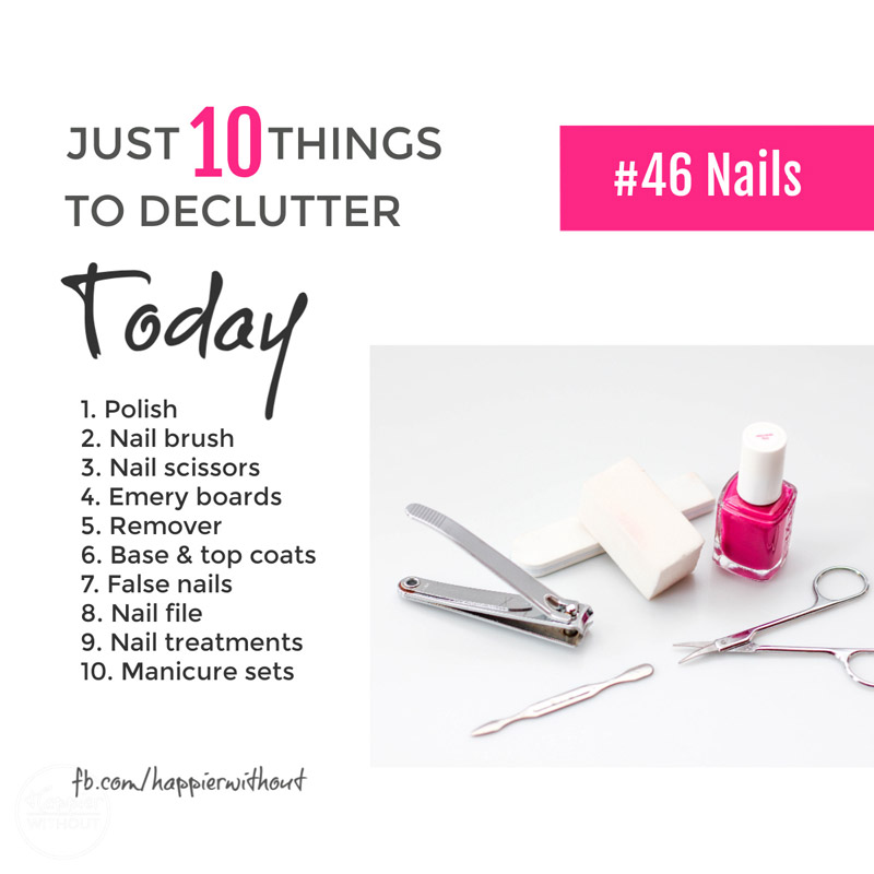 Be honest now - how many of those bottles of nail varnish and grotty old emery boards do you actually use? Ever? Declutter them today ... #declutter #just10things #happierwithout