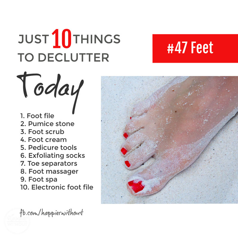 Let go of all those scrubs and creams and gadgets you've bought to get your tootsies looking lovely and never ever used ... declutter them today ... #declutter #just10things #happierwithout