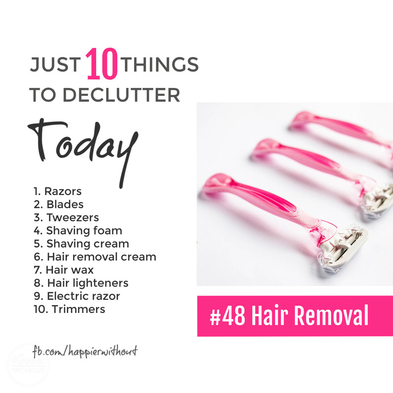 Razors, foams, creams, wax all clogging up the bathroom cupboard just to keep our legs smooth and silky - sure if we use them keep them but if not let them go and enjoy the extra space ... #declutter #just10things #happierwithout