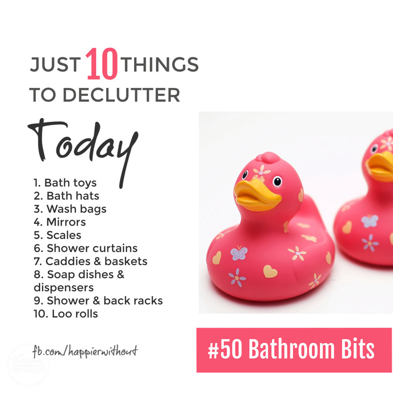 Stop trying to organize all your bathroom clutter. Let go of all the bathroom bits and bobs you're not using and enjoy the peace and calm of a clutter free bathroom. #declutter #just10things #happierwithout