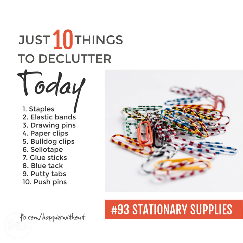 Declutter all those stockpiles of stationary supplies and only keep what you need ...