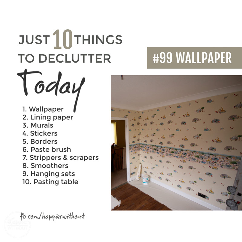 Let go of all those bits of old wallpaper and whatnot you have been hanging onto for years and truly never are going to use ...