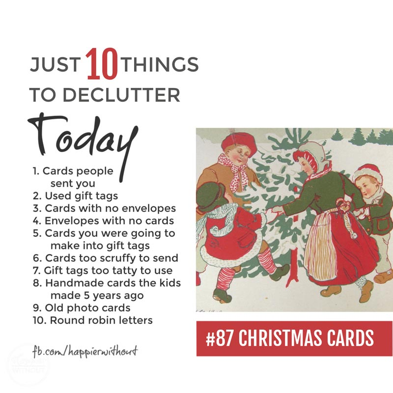 Let go of all those Christmas cards that had their moment of joy but will never be looked at again or that you've been meaning to send for years but never will ...