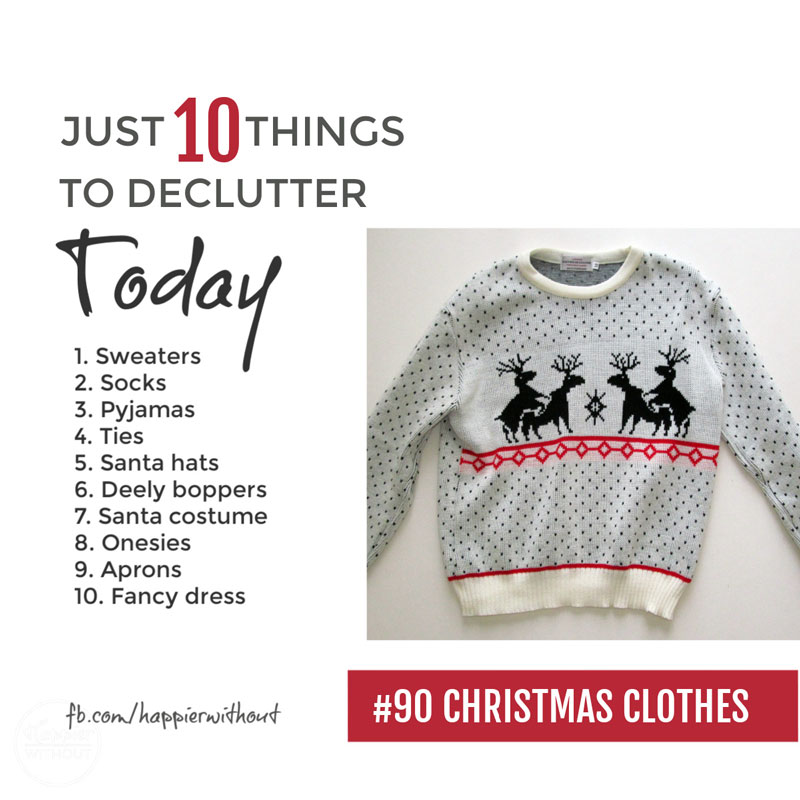 Declutter all those Christmas clothes from novelty sweaters to Santa costumes and Christmas aprons that no one in the family ever wears ...