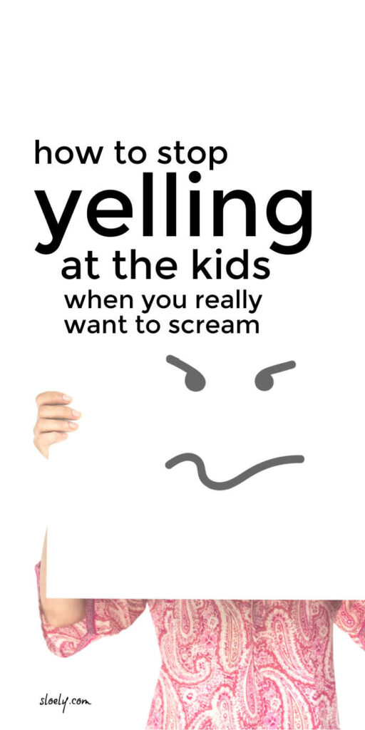 How To Stop Yelling At The Kids