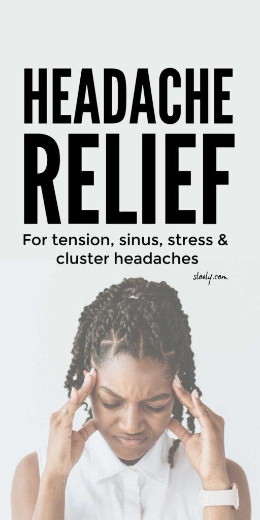 Headache Relief For Tension, Sinus, Stress & Cluster Headaches