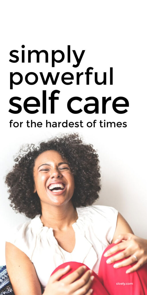 Simple Daily Self Care For Hard Times