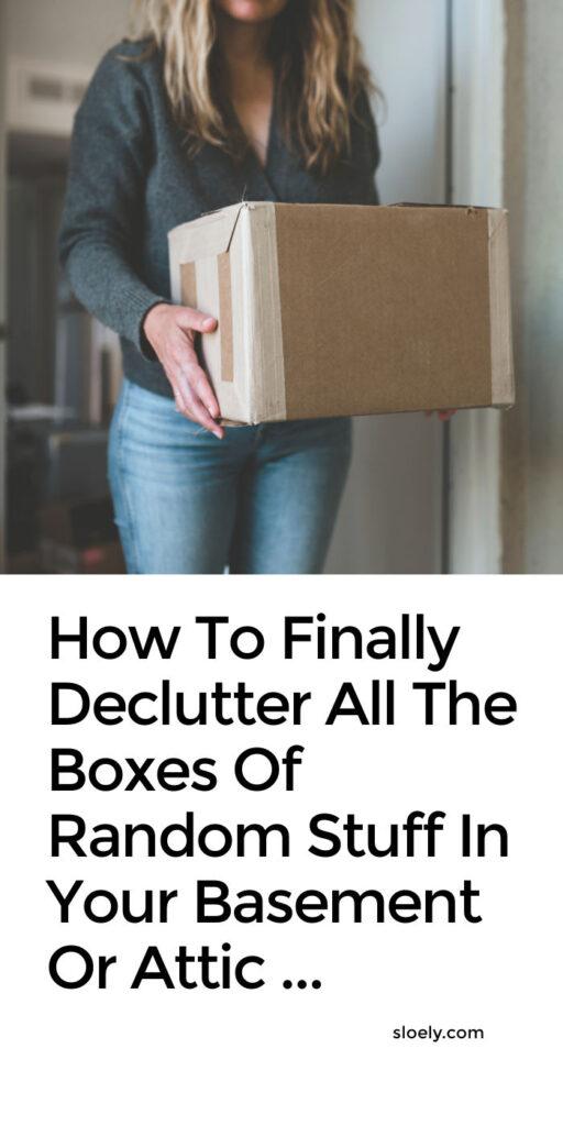 Declutter Boxes In Basement & Attic
