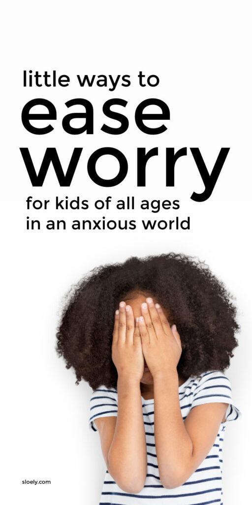 How To Help Kids Who Worry A lot